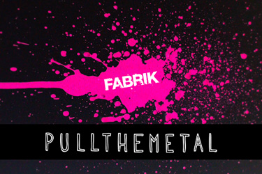 Featured on FABRIK + PULLTHEMETAL